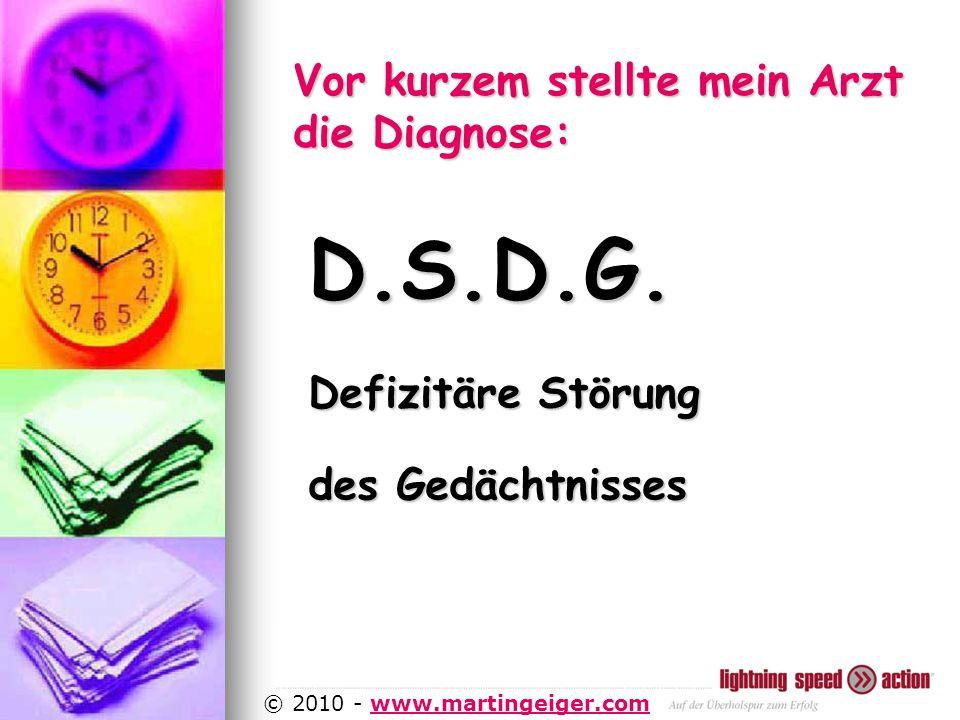 http://www.martingeiger.com/beschreibung_lisa.php4 © 2010 - www.martingeiger.comwww.martingeiger.com Vor kurzem stellte mein Arzt die Diagnose: D.S.D.G.