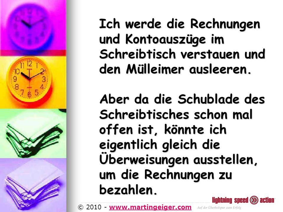 http://www.martingeiger.com/beschreibung_lisa.php4 © 2010 - www.martingeiger.comwww.martingeiger.com Ich werde die Rechnungen und Kontoauszüge im Schreibtisch verstauen und den Mülleimer ausleeren.