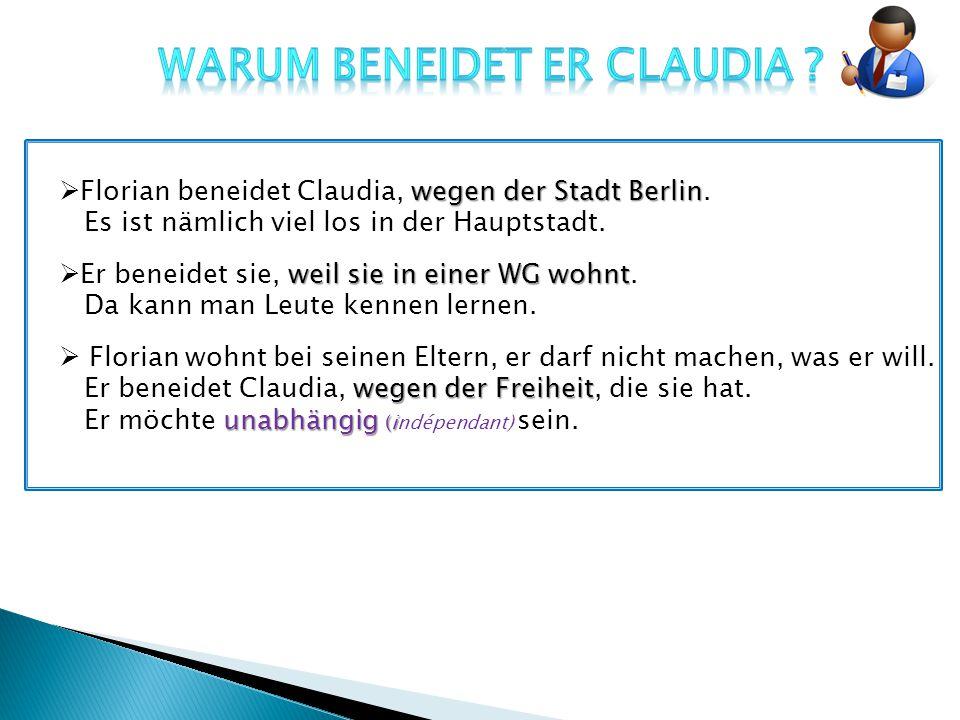 wegen der Stadt Berlin  Florian beneidet Claudia, wegen der Stadt Berlin.