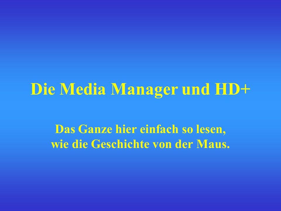 Die Media Manager und HD+ Das Ganze hier einfach so lesen, wie die Geschichte von der Maus.