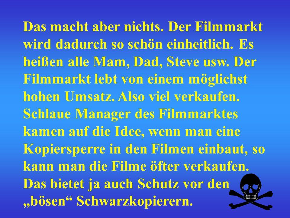 Das macht aber nichts. Der Filmmarkt wird dadurch so schön einheitlich.