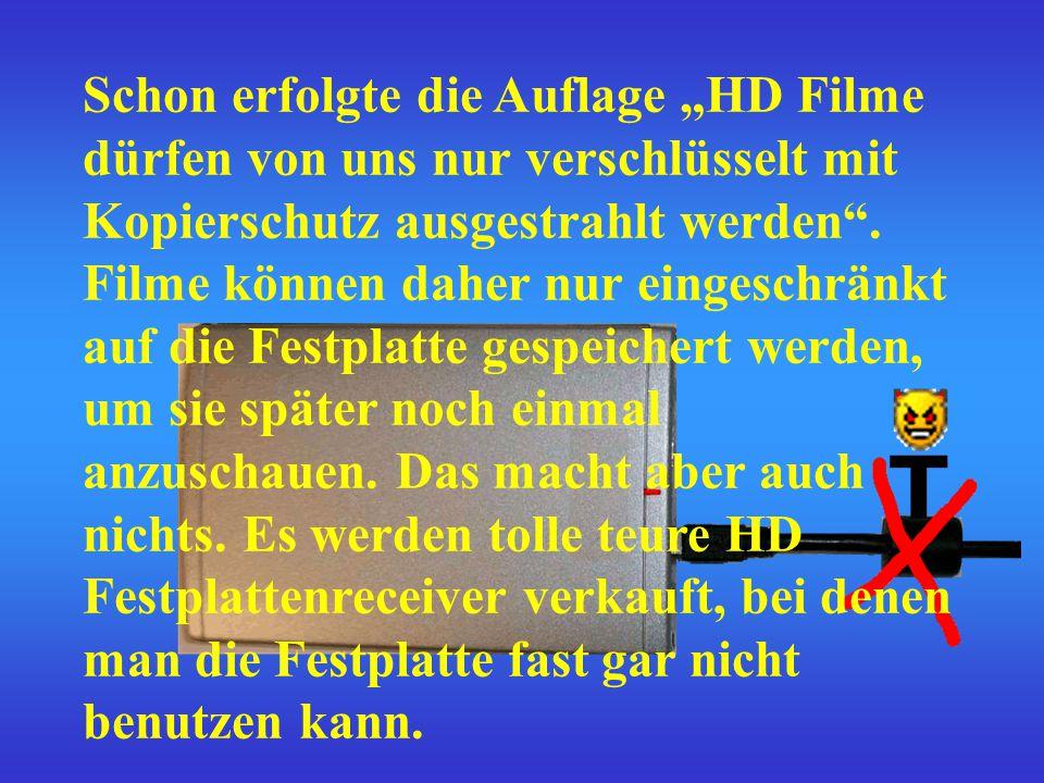 """Schon erfolgte die Auflage """"HD Filme dürfen von uns nur verschlüsselt mit Kopierschutz ausgestrahlt werden ."""