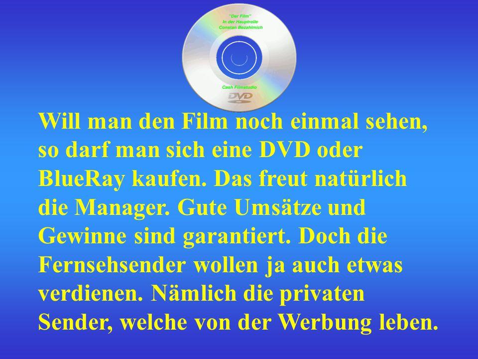 Will man den Film noch einmal sehen, so darf man sich eine DVD oder BlueRay kaufen.