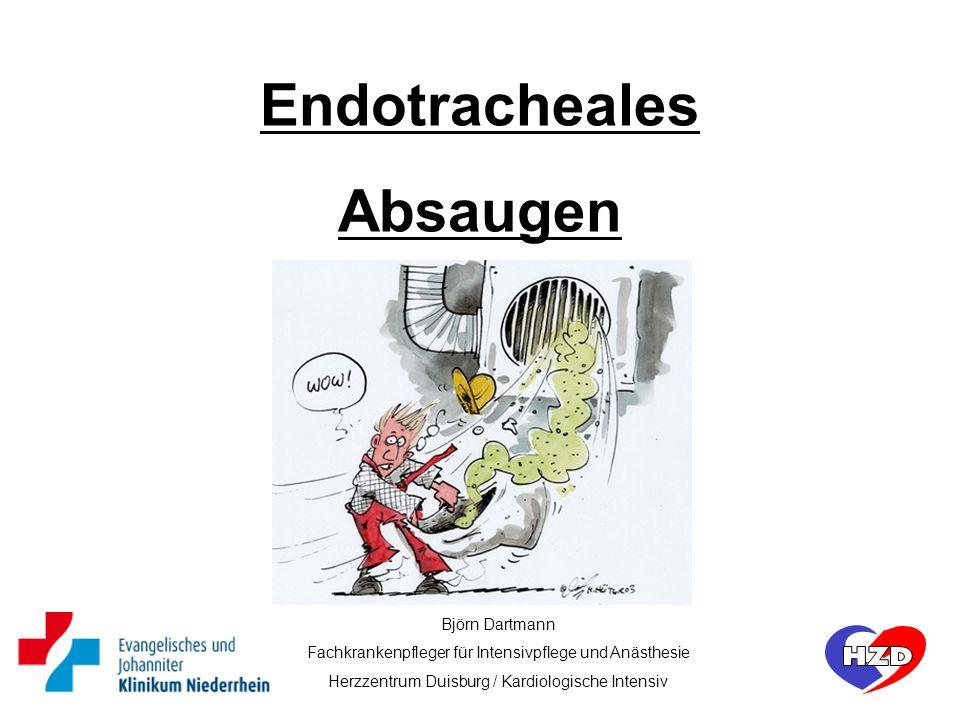 Björn Dartmann Fachkrankenpfleger für Intensivpflege und Anästhesie Herzzentrum Duisburg / Kardiologische Intensiv Endotracheales Absaugen