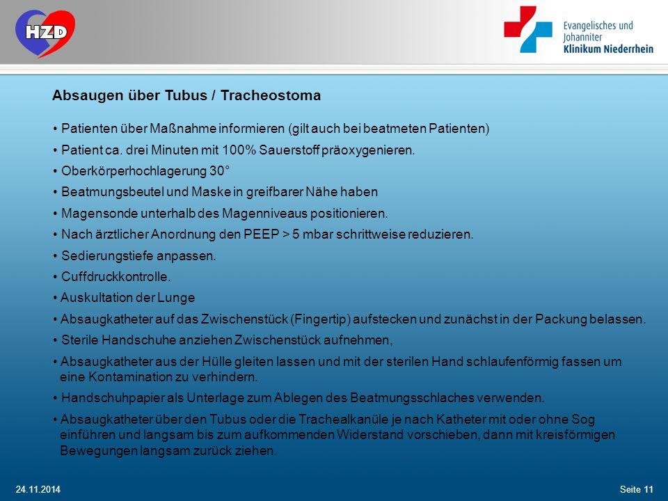 24.11.2014Seite 11 Absaugen über Tubus / Tracheostoma Patienten über Maßnahme informieren (gilt auch bei beatmeten Patienten) Patient ca. drei Minuten