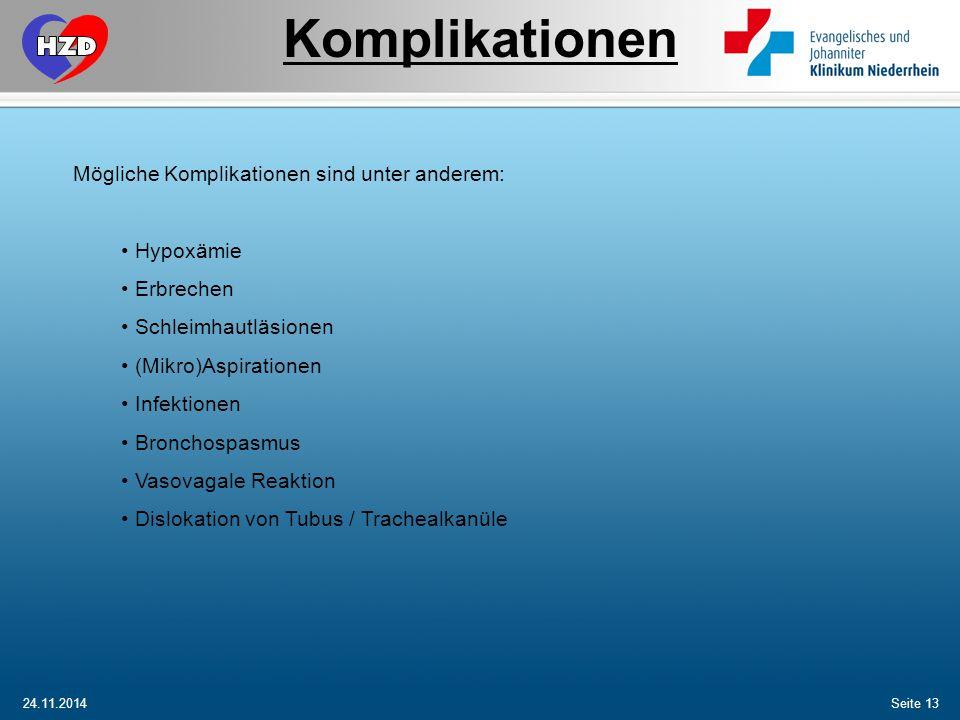 24.11.2014Seite 13 Komplikationen Mögliche Komplikationen sind unter anderem: Hypoxämie Erbrechen Schleimhautläsionen (Mikro)Aspirationen Infektionen