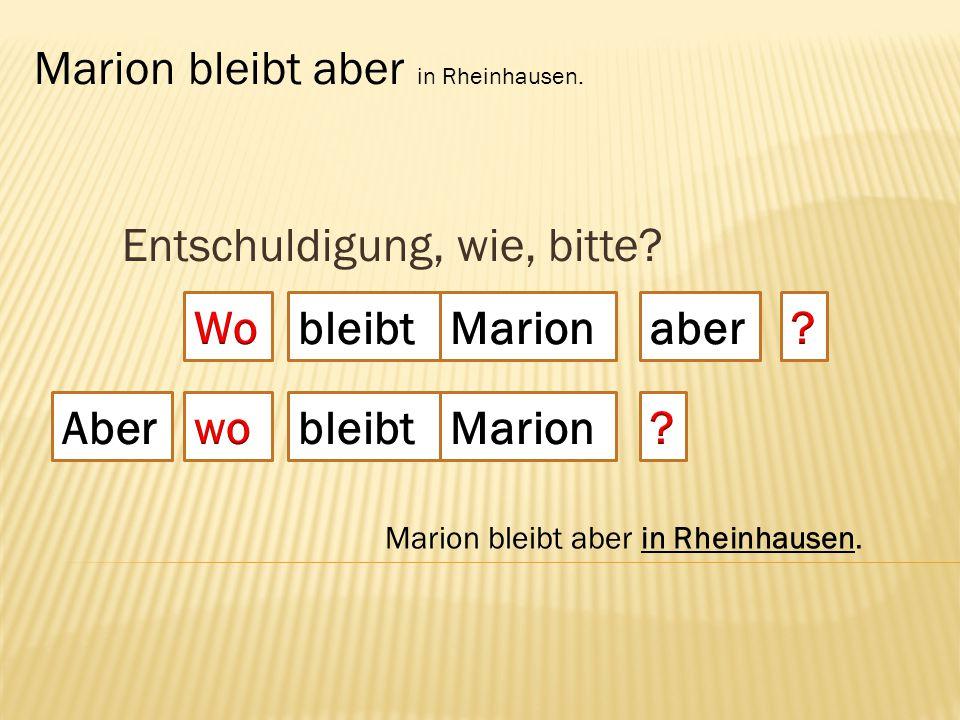 Entschuldigung, wie, bitte? bleibt Marion bleibt aber in Rheinhausen. bleibt