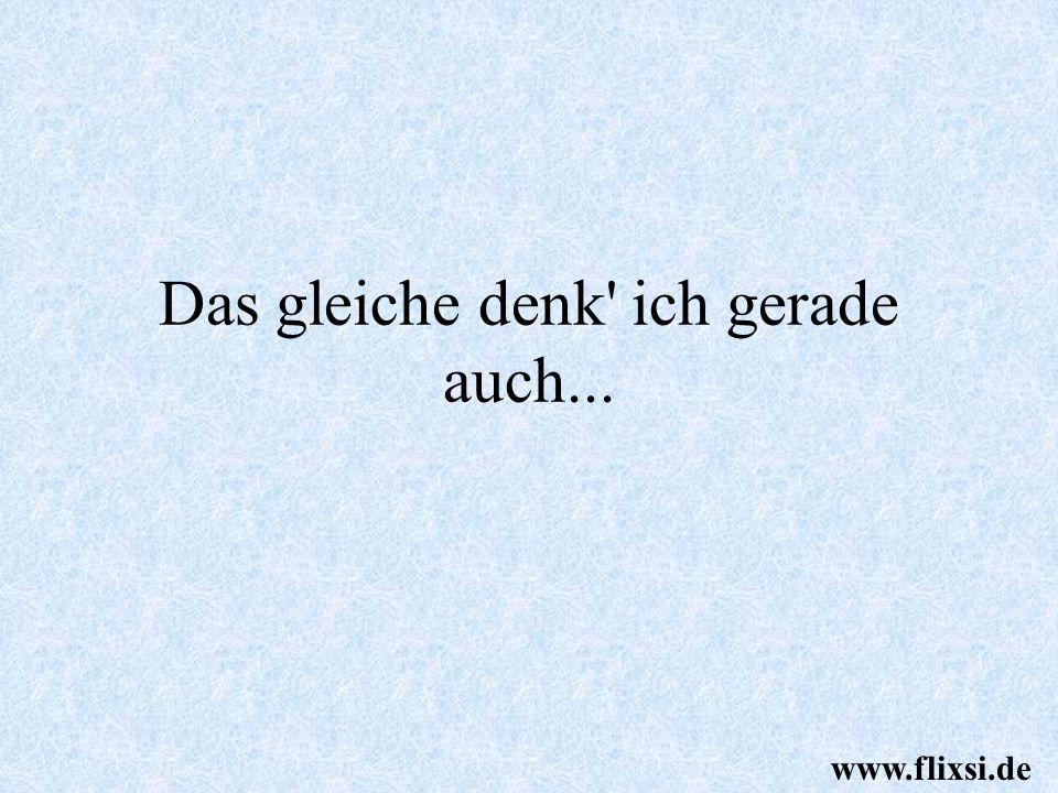 Das gleiche denk' ich gerade auch... www.flixsi.de