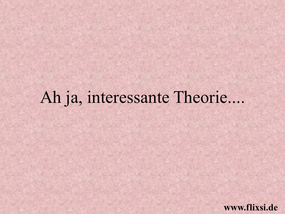 Ah ja, interessante Theorie.... www.flixsi.de