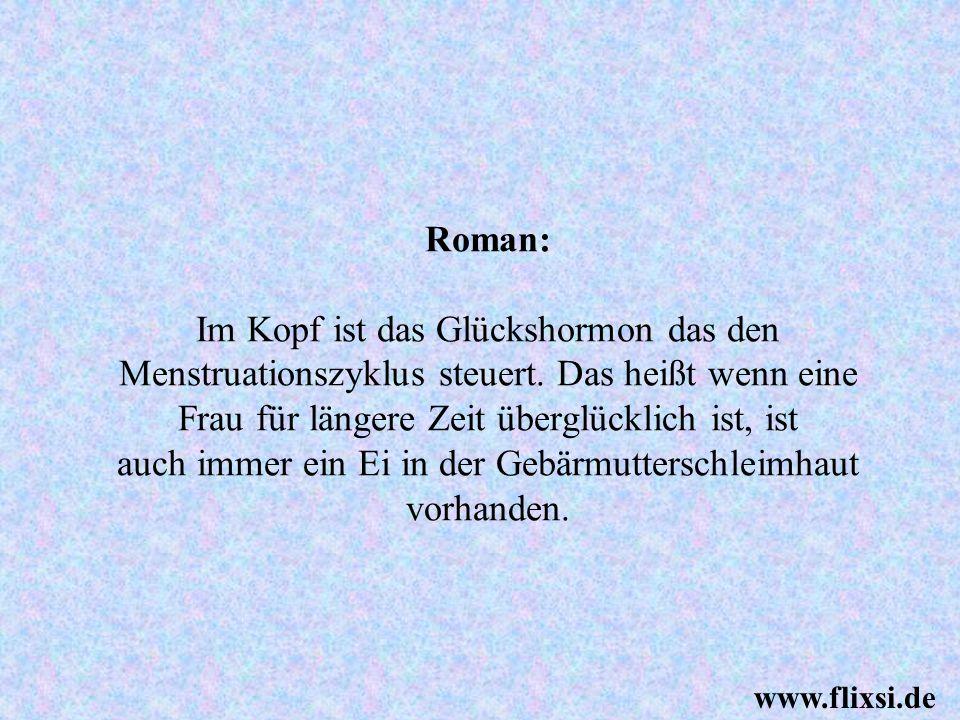 Ja, ja, die sind schon richtig schlau, diese Hormone!!! www.flixsi.de