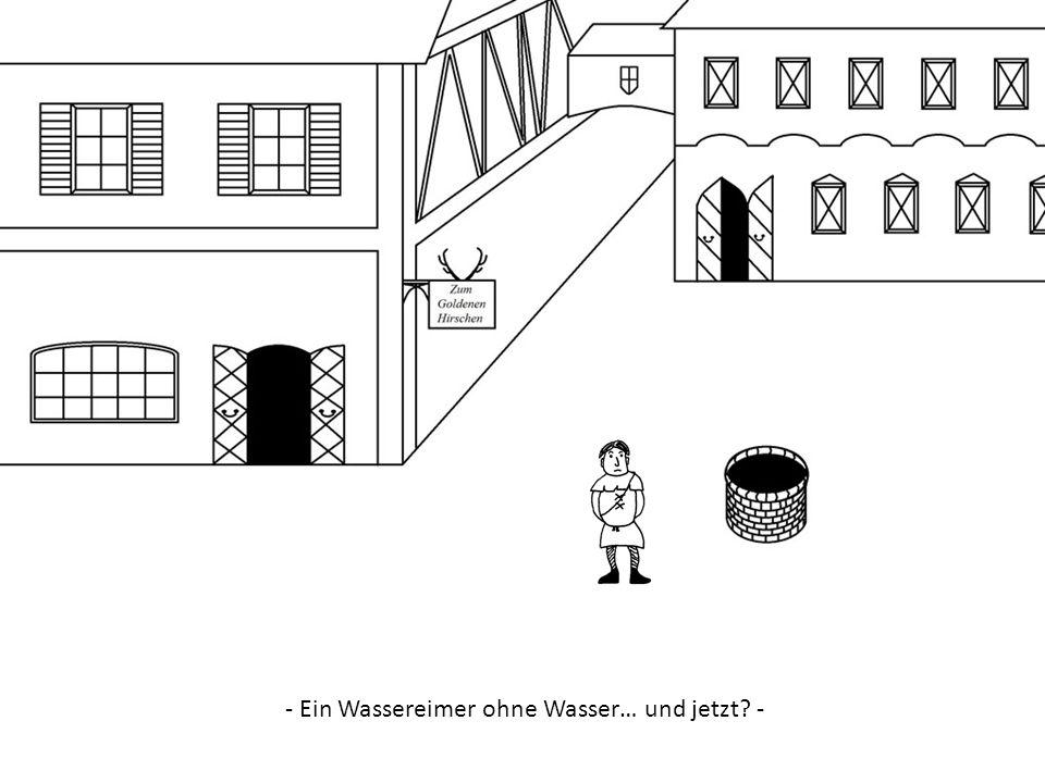 - Ein Wassereimer ohne Wasser… und jetzt -