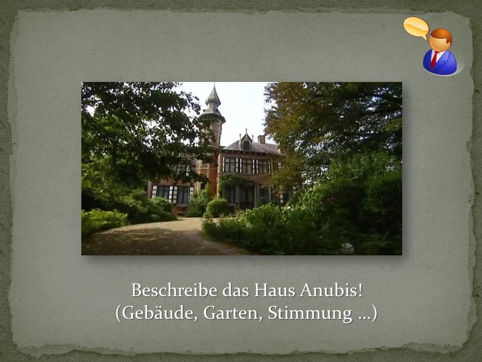 Beschreibe das Haus Anubis! (Gebäude, Garten, Stimmung …)