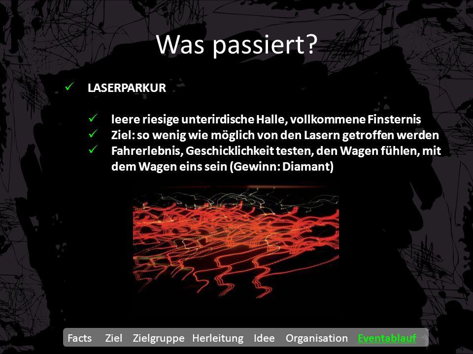 Was passiert? Facts Ziel Zielgruppe Herleitung Idee Organisation Eventablauf LASERPARKUR leere riesige unterirdische Halle, vollkommene Finsternis Zie