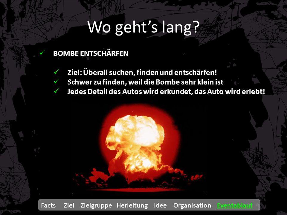Wo geht's lang? Facts Ziel Zielgruppe Herleitung Idee Organisation Eventablauf BOMBE ENTSCHÄRFEN Ziel: Überall suchen, finden und entschärfen! Schwer