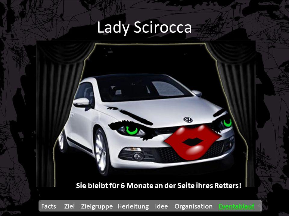 Lady Scirocca Facts Ziel Zielgruppe Herleitung Idee Organisation Eventablauf Sie bleibt für 6 Monate an der Seite ihres Retters!