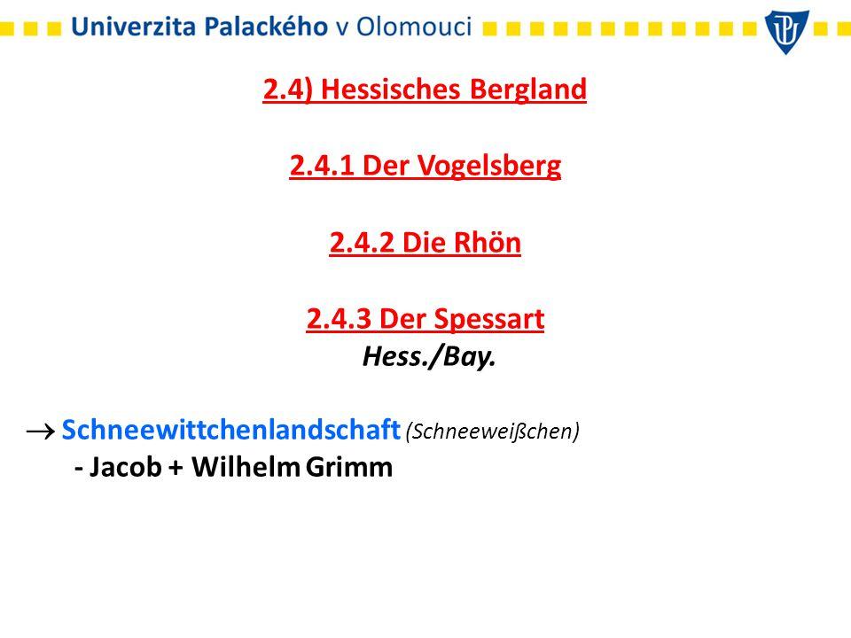 2.4) Hessisches Bergland 2.4.1 Der Vogelsberg 2.4.2 Die Rhön 2.4.3 Der Spessart Hess./Bay.