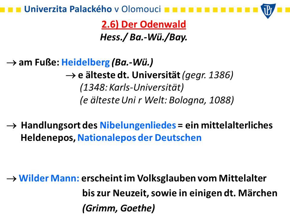2.6) Der Odenwald Hess./ Ba.-Wü./Bay.  am Fuße: Heidelberg (Ba.-Wü.)  e älteste dt.