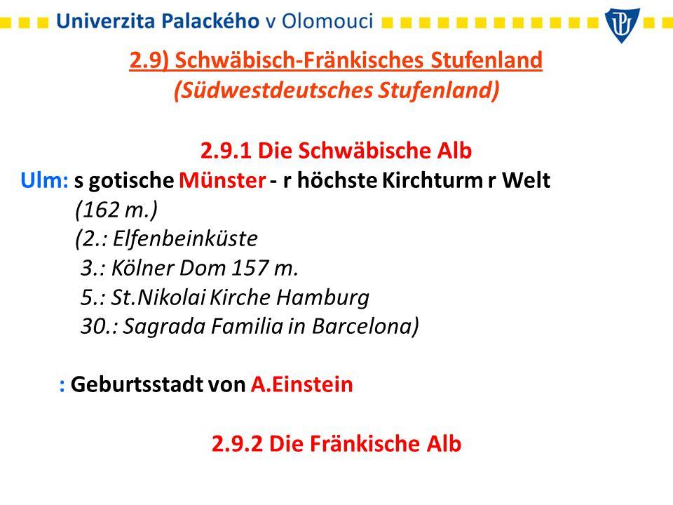 2.9) Schwäbisch-Fränkisches Stufenland (Südwestdeutsches Stufenland) 2.9.1 Die Schwäbische Alb Ulm: s gotische Münster - r höchste Kirchturm r Welt (162 m.) (2.: Elfenbeinküste 3.: Kölner Dom 157 m.