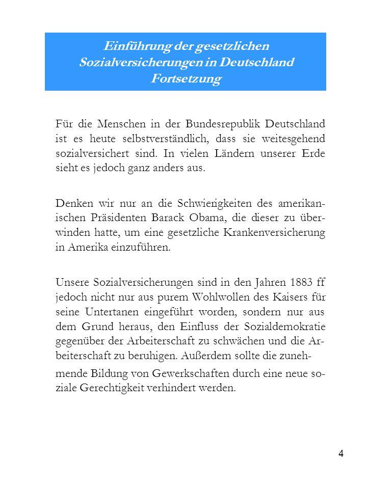4 Einführung der gesetzlichen Sozialversicherungen in Deutschland Fortsetzung Für die Menschen in der Bundesrepublik Deutschland ist es heute selbstve