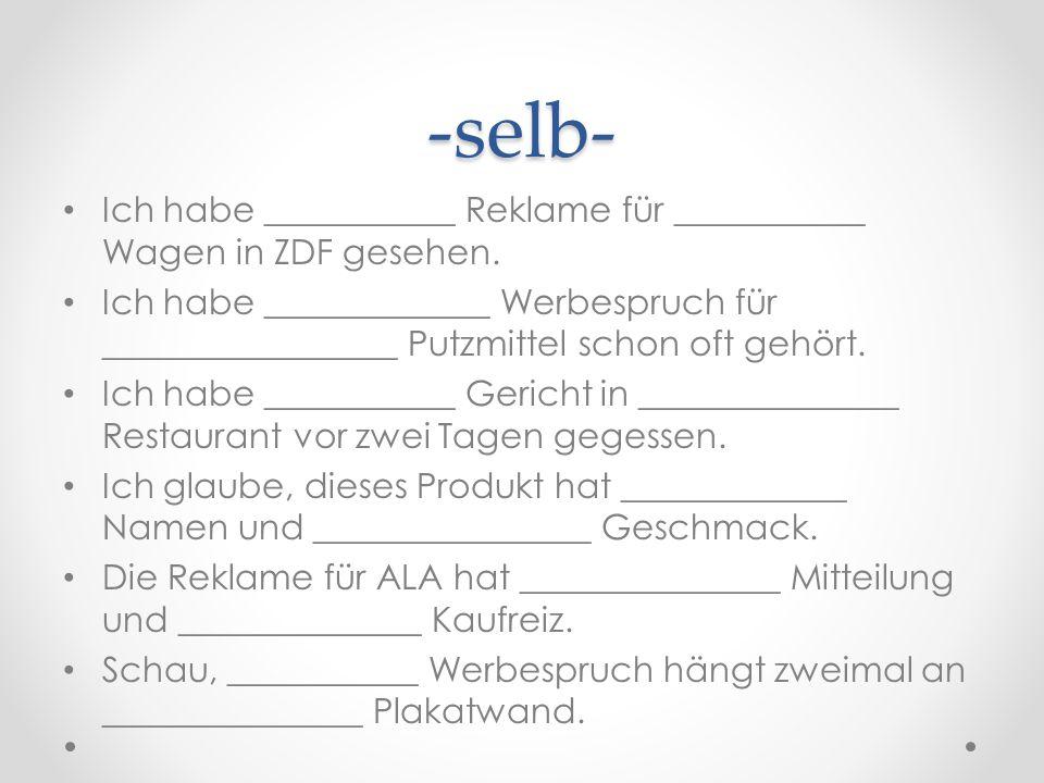 -selb- Ich habe ___________ Reklame für ___________ Wagen in ZDF gesehen.