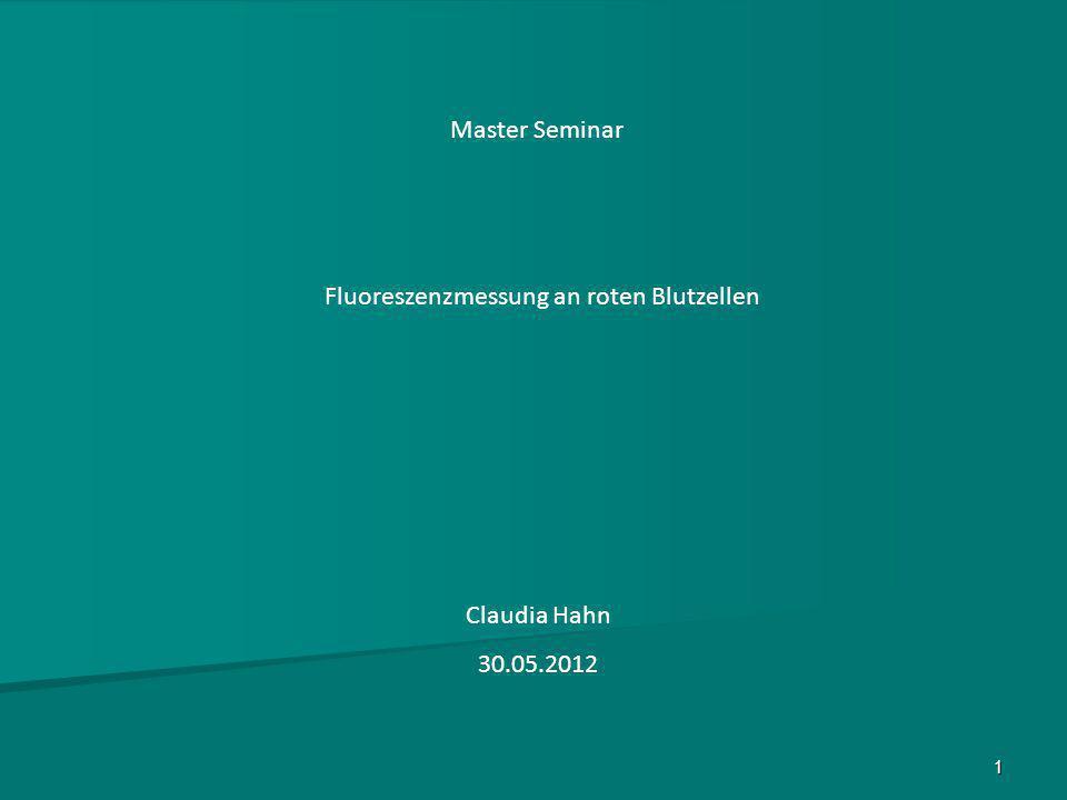 1 Master Seminar Fluoreszenzmessung an roten Blutzellen Claudia Hahn 30.05.2012