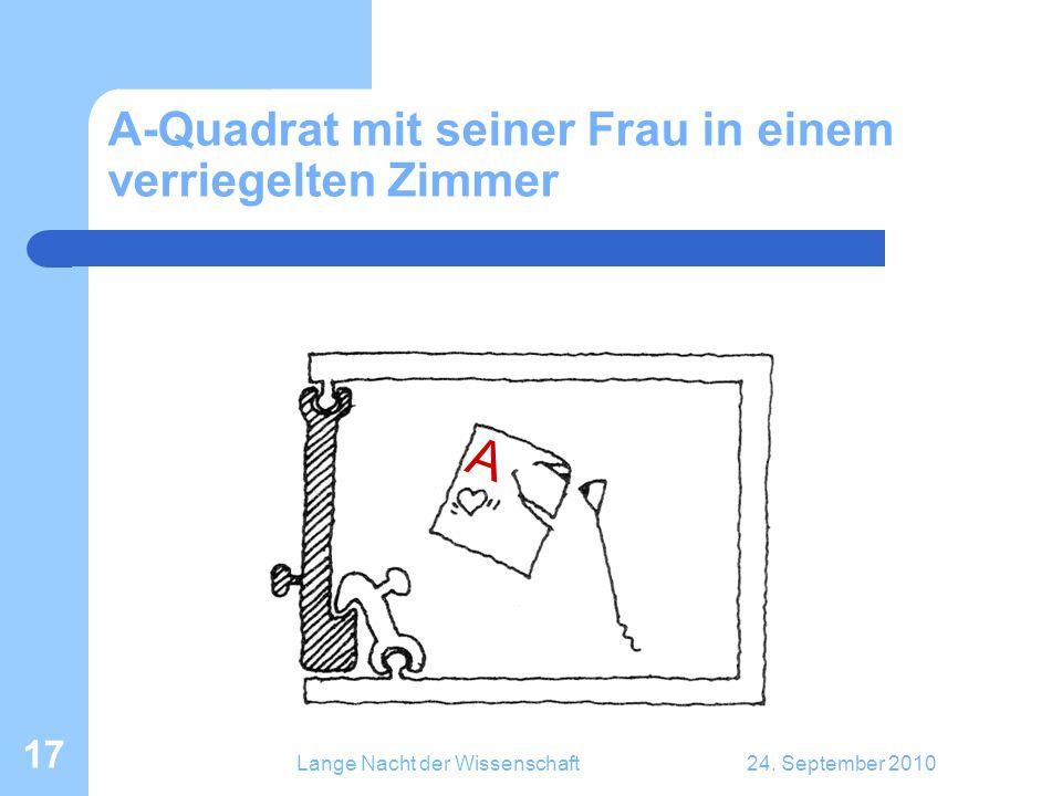 Lange Nacht der Wissenschaft24. September 2010 17 A-Quadrat mit seiner Frau in einem verriegelten Zimmer A