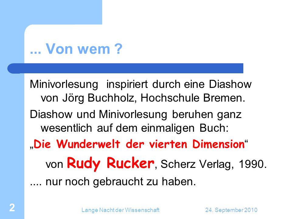 Lange Nacht der Wissenschaft24. September 2010 2... Von wem ? Minivorlesung inspiriert durch eine Diashow von Jörg Buchholz, Hochschule Bremen. Diasho