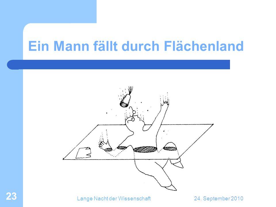 Lange Nacht der Wissenschaft24. September 2010 23 Ein Mann fällt durch Flächenland