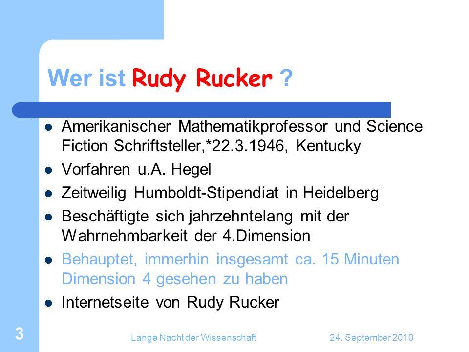 Lange Nacht der Wissenschaft24. September 2010 3 Wer ist Rudy Rucker ? Amerikanischer Mathematikprofessor und Science Fiction Schriftsteller,*22.3.194