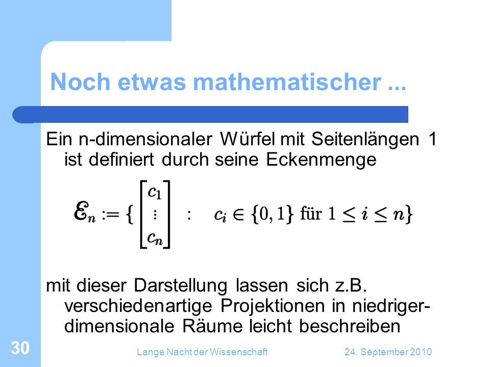 Lange Nacht der Wissenschaft24. September 2010 30 Noch etwas mathematischer... Ein n-dimensionaler Würfel mit Seitenlängen 1 ist definiert durch seine