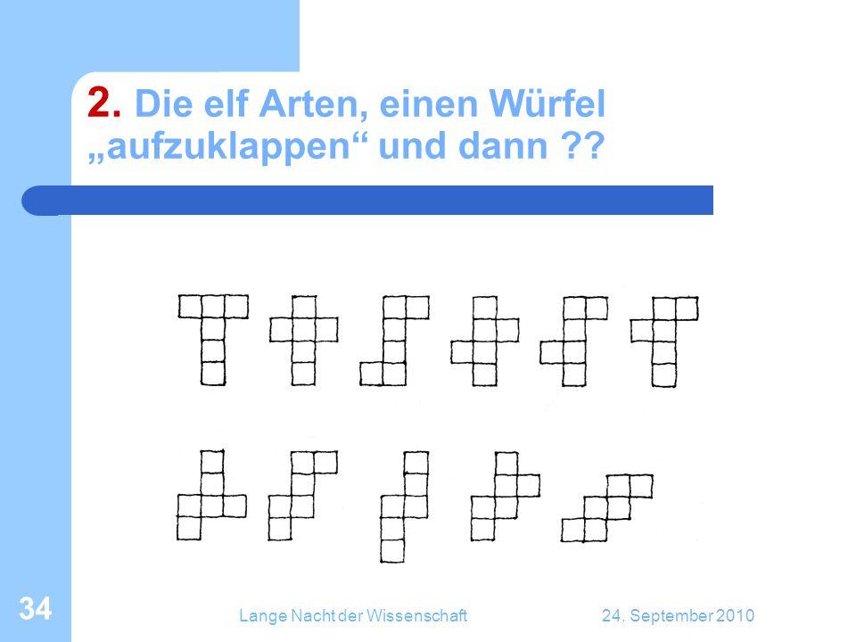 """Lange Nacht der Wissenschaft24. September 2010 34 2. Die elf Arten, einen Würfel """"aufzuklappen"""" und dann ??"""