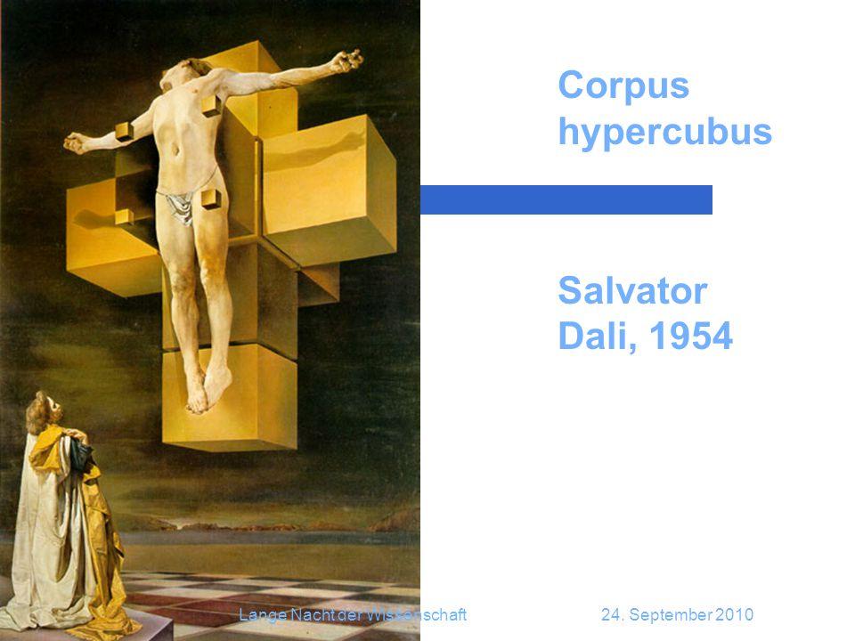 36 Corpus hypercubus Salvator Dali, 1954 Lange Nacht der Wissenschaft24. September 2010