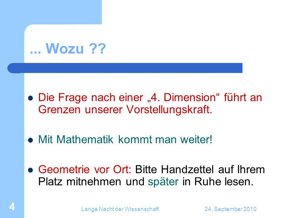 """Lange Nacht der Wissenschaft24. September 2010 4... Wozu ?? Die Frage nach einer """"4. Dimension"""" führt an Grenzen unserer Vorstellungskraft. Mit Mathem"""
