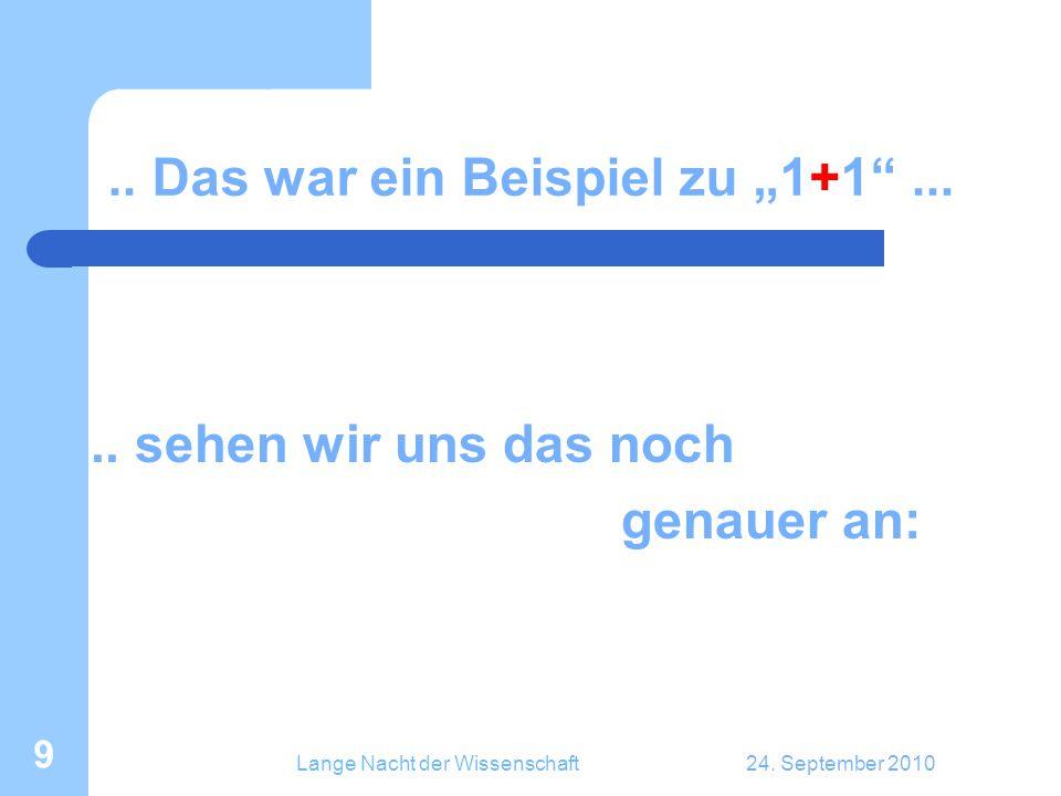 """Lange Nacht der Wissenschaft24. September 2010 9.. Das war ein Beispiel zu """"1+1""""..... sehen wir uns das noch genauer an:"""