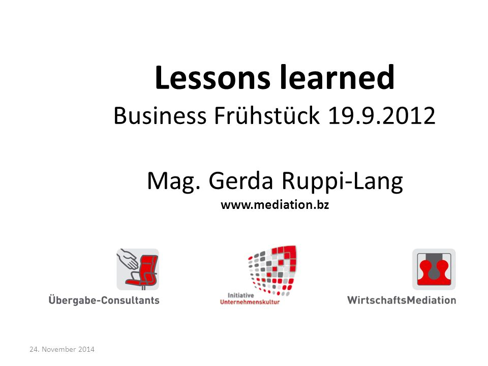 24. November 2014 Lessons learned Business Frühstück 19.9.2012 Mag. Gerda Ruppi-Lang www.mediation.bz