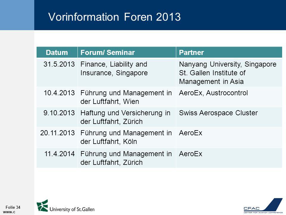 Vorinformation Foren 2013 www.c fac.ch Folie 34 DatumForum/ SeminarPartner 31.5.2013Finance, Liability and Insurance, Singapore Nanyang University, Singapore St.