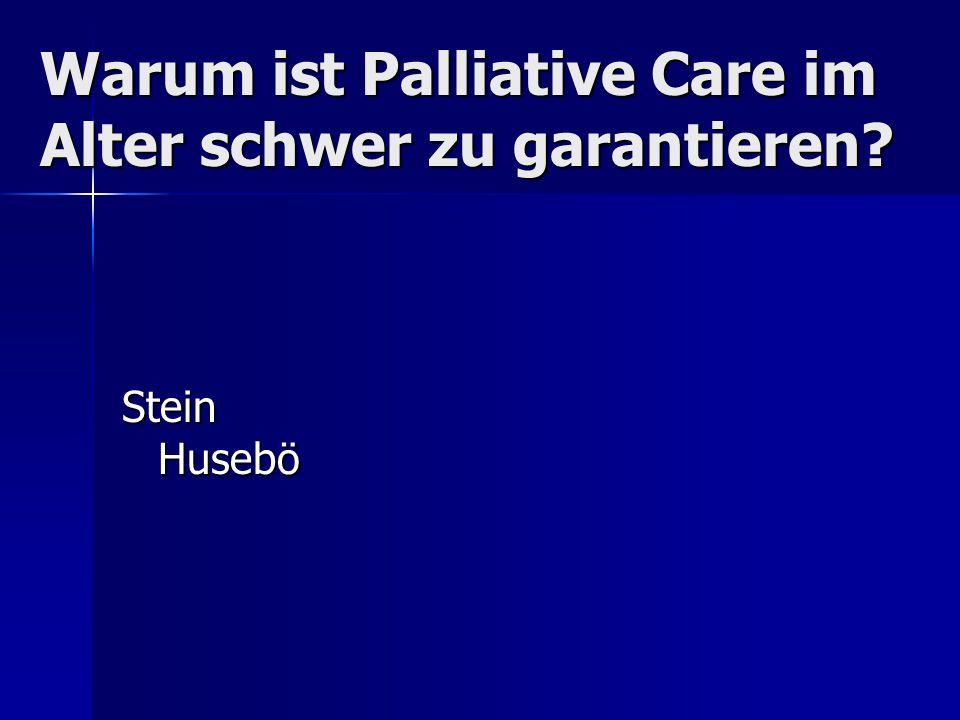 Warum ist Palliative Care im Alter schwer zu garantieren? Stein Husebö