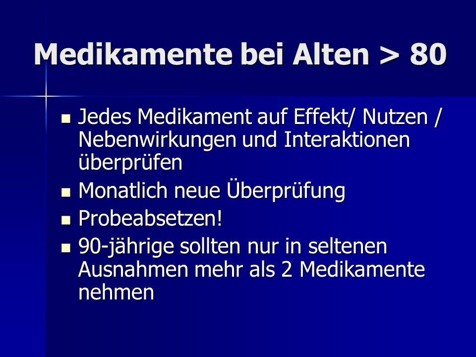 Medikamente bei Alten > 80 Jedes Medikament auf Effekt/ Nutzen / Nebenwirkungen und Interaktionen überprüfen Jedes Medikament auf Effekt/ Nutzen / Neb