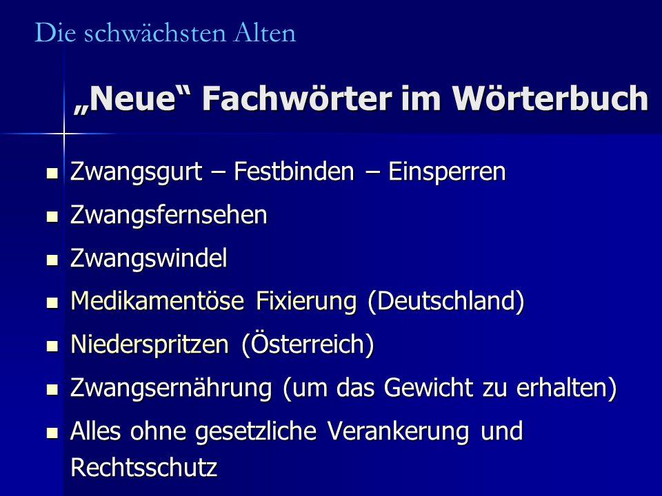 """""""Neue"""" Fachwörter im Wörterbuch Zwangsgurt – Festbinden – Einsperren Zwangsgurt – Festbinden – Einsperren Zwangsfernsehen Zwangsfernsehen Zwangswindel"""