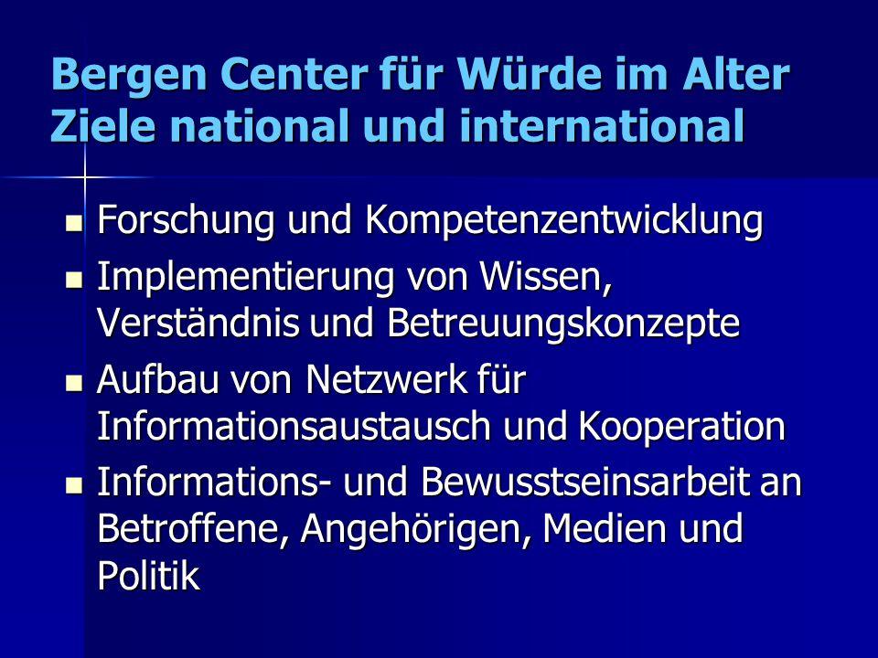 Bergen Center für Würde im Alter Ziele national und international Forschung und Kompetenzentwicklung Forschung und Kompetenzentwicklung Implementierun