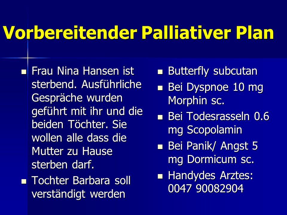 Vorbereitender Palliativer Plan Frau Nina Hansen ist sterbend. Ausführliche Gespräche wurden geführt mit ihr und die beiden Töchter. Sie wollen alle d