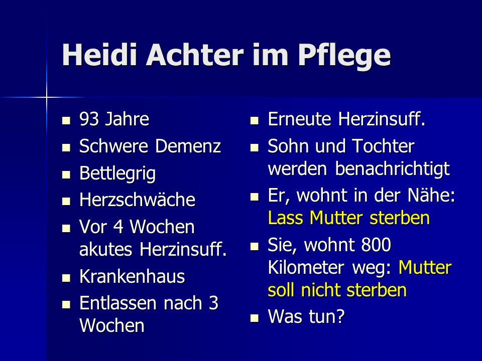 Heidi Achter im Pflege 93 Jahre 93 Jahre Schwere Demenz Schwere Demenz Bettlegrig Bettlegrig Herzschwäche Herzschwäche Vor 4 Wochen akutes Herzinsuff.
