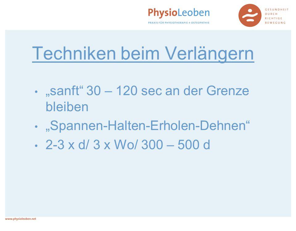 "Techniken beim Verlängern ""sanft"" 30 – 120 sec an der Grenze bleiben ""Spannen-Halten-Erholen-Dehnen"" 2-3 x d/ 3 x Wo/ 300 – 500 d"