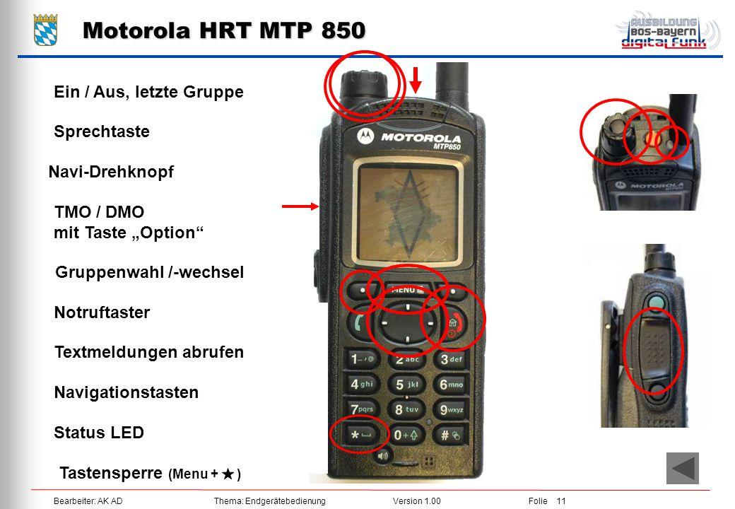 Bearbeiter: AK ADThema: EndgerätebedienungVersion 1.00Folie 11 Motorola HRT MTP 850 Ein / Aus, letzte Gruppe Navi-Drehknopf Sprechtaste TMO / DMO mit