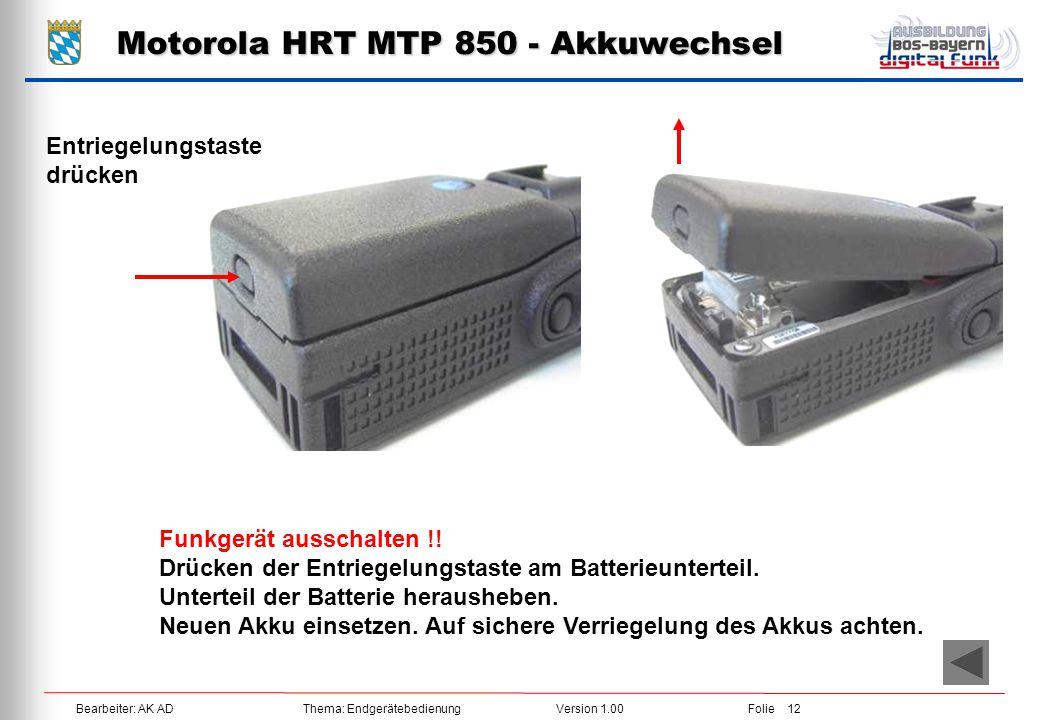 Bearbeiter: AK ADThema: EndgerätebedienungVersion 1.00Folie 12 Motorola HRT MTP 850 - Akkuwechsel Funkgerät ausschalten !! Drücken der Entriegelungsta