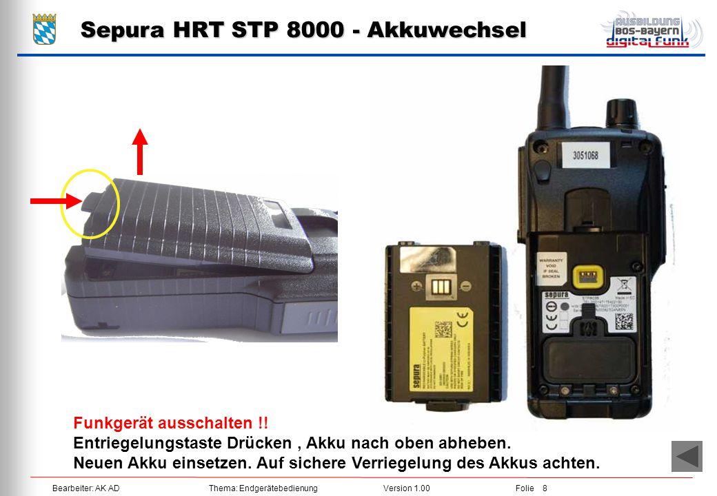 Bearbeiter: AK ADThema: EndgerätebedienungVersion 1.00Folie 8 Sepura HRT STP 8000 - Akkuwechsel Funkgerät ausschalten !! Entriegelungstaste Drücken, A