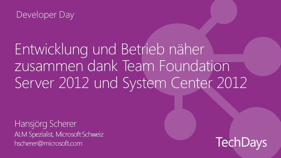 Developer Day Entwicklung und Betrieb näher zusammen dank Team Foundation Server 2012 und System Center 2012 Hansjörg Scherer ALM Spezialist, Microsoft Schweiz hscherer@microsoft.com