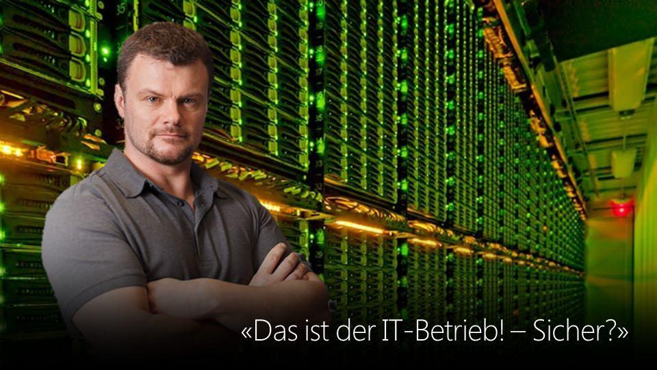«Das ist der IT-Betrieb! – Sicher »