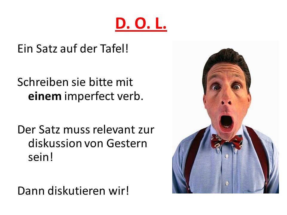D. O. L. Ein Satz auf der Tafel. Schreiben sie bitte mit einem imperfect verb.