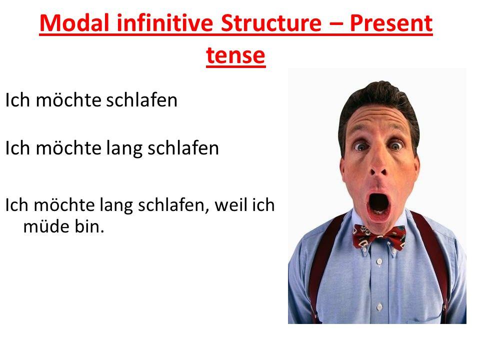 Modal infinitive Structure – Present tense Ich möchte schlafen Ich möchte lang schlafen Ich möchte lang schlafen, weil ich müde bin.